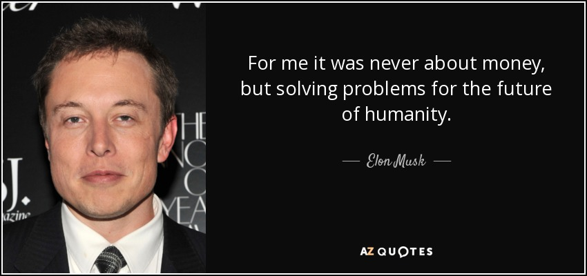 quote-for-me-it-was-never-about-money-but-solving-problems-for-the-future-of-humanity-elon-musk-87-31-03.jpg