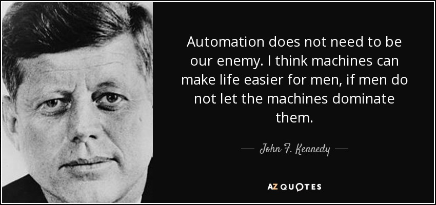 quote-automation-does-not-need-to-be-our-enemy-i-think-machines-can-make-life-easier-for-men-john-f-kennedy-60-90-22.jpg